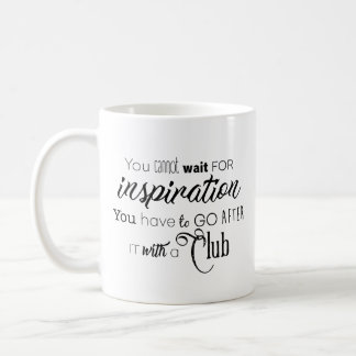 You cannot Wait for Inspiration Coffee Mug