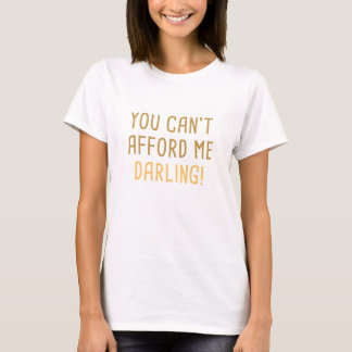 You Can't Afford Me Darling T-Shirt