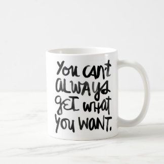You Can't Always Get What You Want Mug