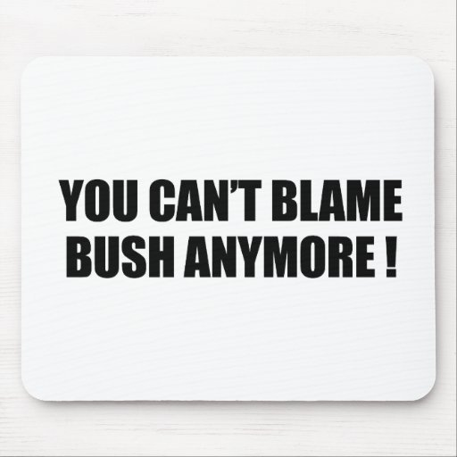 You can't blame Bush anymore Mouse Pad