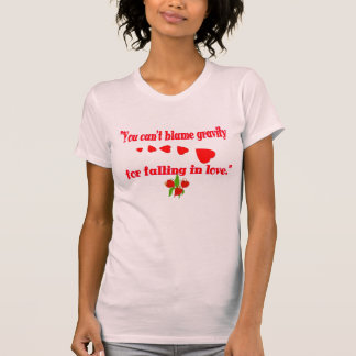 You can't blame gravity for falling in love T-Shirt