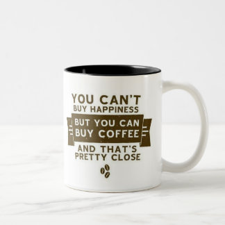 You can't buy happiness but coffee is close Two-Tone coffee mug