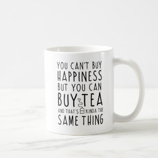 You Can't Buy Happiness But You Can Buy Tea Coffee Mug