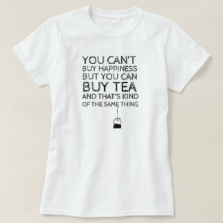 You Can't Buy Happiness... But You Can Buy Tea T-Shirt