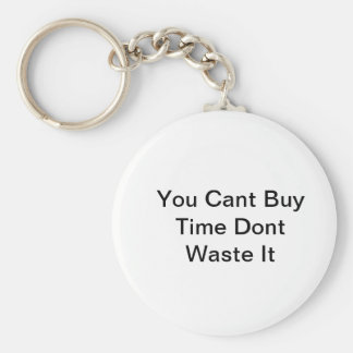 You Cant Buy Time Dont Waste It Basic Round Button Key Ring