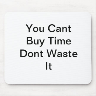 You Cant Buy Time Dont Waste It Mouse Pad