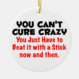 You Can't Cure Crazy Christmas Tree Ornament
