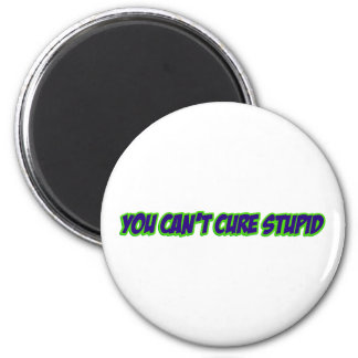 You can't cure stupid (version 3.0) 6 cm round magnet