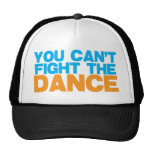 You can't FIGHT THE DANCE! Hat