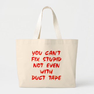 You Can't Fix Stupid Not Even With Duct Tape Large Tote Bag