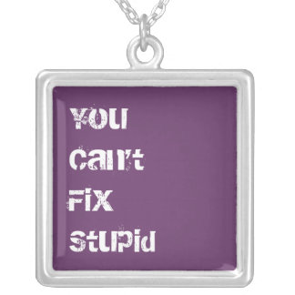 You Can't Fix Stupid Square Pendant Necklace