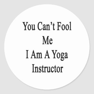 You Can't Fool Me I Am A Yoga Instructor Sticker