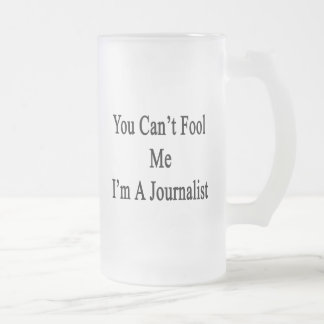 You Can't Fool Me I'm A Journalist Frosted Glass Mug