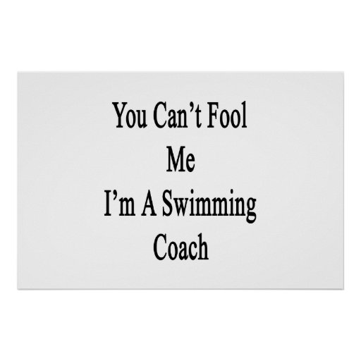 You Can't Fool Me I'm A Swimming Coach Poster