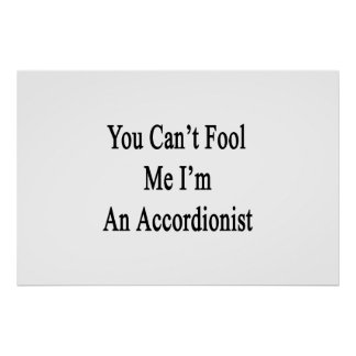 You Can't Fool Me I'm An Accordionist Posters