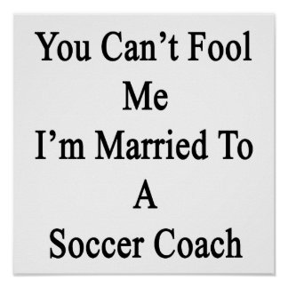 You Can't Fool Me I'm Married To A Soccer Coach Poster