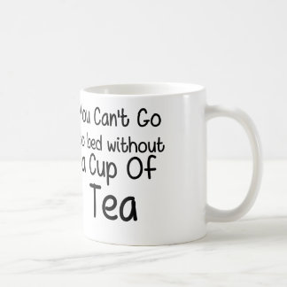 You Can't Go To Bed Without a Cup of Tea