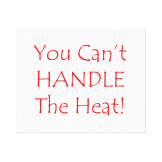 You Can't Handle The Heat Red text Stretched Canvas Print