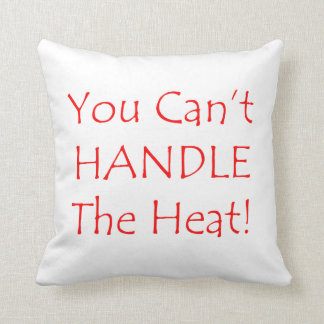 You Can't Handle The Heat Red text Throw Cushion
