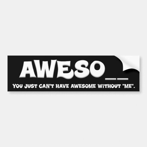 You can't have awesome without me bumper sticker