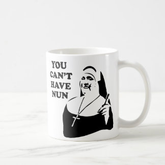 You Can't Have Nun Coffee Mug