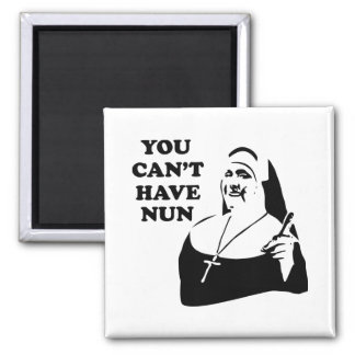 You Can't Have Nun Square Magnet
