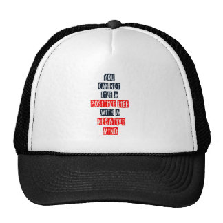 You can't live a positive life with negative mind trucker hats