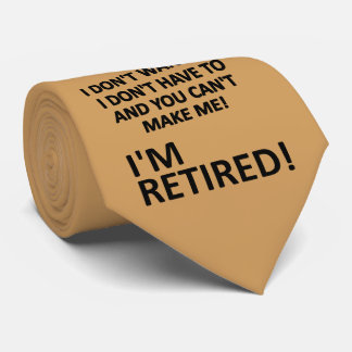 You Can't Make Me I'm Retired Funny Necktie Tie