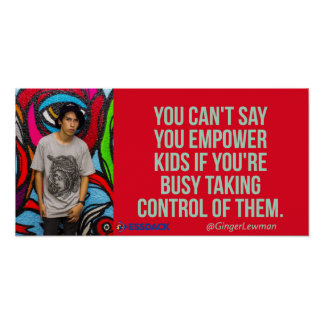 You can't say you empower kids if... poster