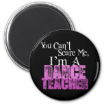 You Can't Scare Me, Dance Teacher 6 Cm Round Magnet
