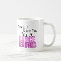 You Can't Scare Me, Dance Teacher Classic White Coffee Mug