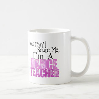 You Can't Scare Me, Dance Teacher Coffee Mug