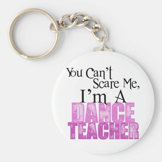 You Can't Scare Me, Dance Teacher Key Ring