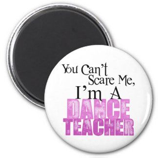 You Can't Scare Me, Dance Teacher Refrigerator Magnets