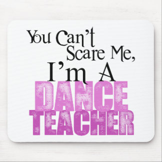 You Can't Scare Me, Dance Teacher Mouse Pad