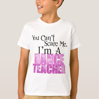 You Can't Scare Me, Dance Teacher T-Shirt