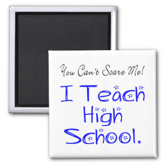 You Can't Scare Me High School Teacher Square Magnet