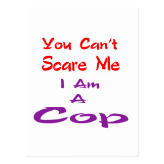 You can't scare me I am a Cop. Postcard