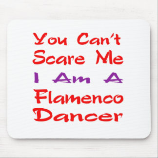 You can't scare me I am a Flamenco Dancer Mouse Pad