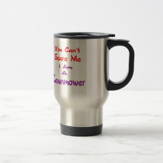You can't scare me I am a Lawnmower. Stainless Steel Travel Mug