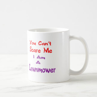You can't scare me I am a Lawnmower. Basic White Mug