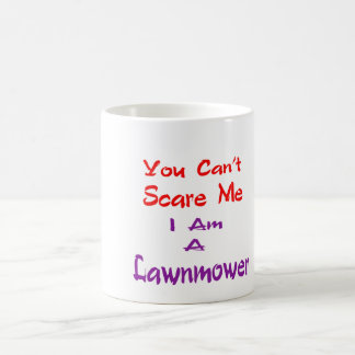 You can't scare me I am a Lawnmower. Mug