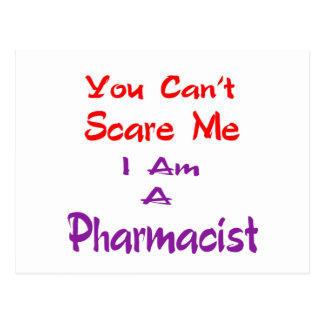 You can't scare me I am a Pharmacist. Post Card