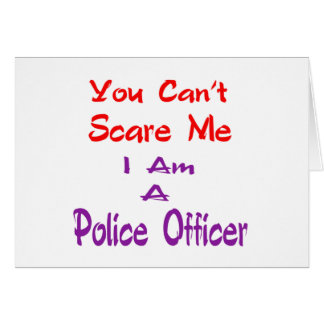 You can't scare me I am a Police Officer Greeting Cards