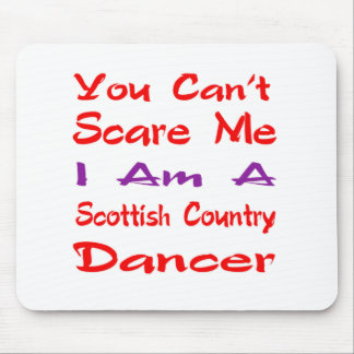 You can't scare me I am a Scottish Country Dancer Mousepads