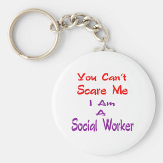 You can't scare me I am a Social Worker. Key Ring