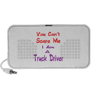 You can't scare me I am a Truck Driver. Speakers