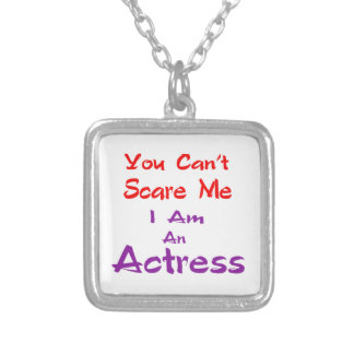 You can't scare me I am an Actress. Custom Necklace