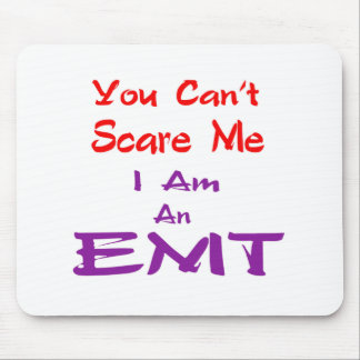 You can't scare me I am an EMT. Mousepads