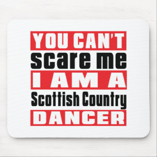 You can't scare me i am Scottish Country Dancing d Mouse Pad
